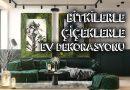 Çiçeklerle Bitkilerle Ev Süsleme Dekorasyonu Önerileri