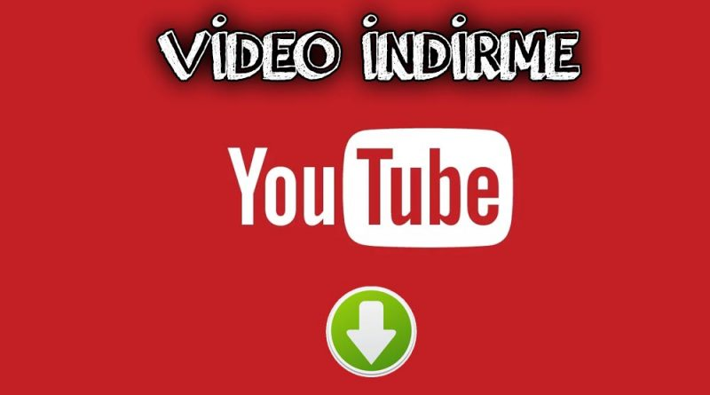 Youtube Video İndir – Yotube Film İndir