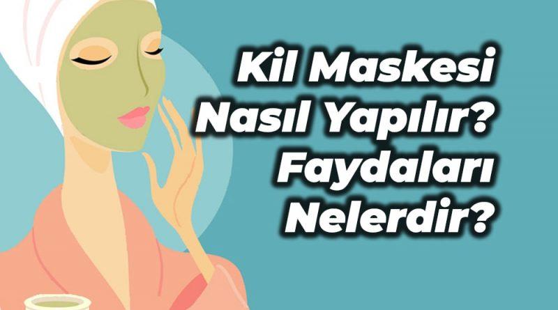 kil maskesi nasıl yapılır faydaları